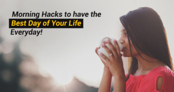 Make Every Day The Best One Yet With These 5 Morning Hacks